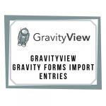 GravityView - Gravity Forms Import Entries